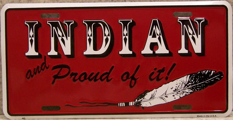 Indian and Proud Of It Aluminum Native American License Plate thumbnail