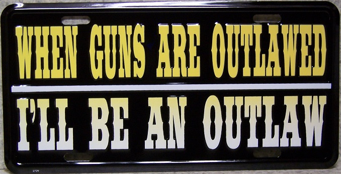 When Guns are Outlawed I'll be an outlaw Aluminum Second Amendment License Plate thumbnail