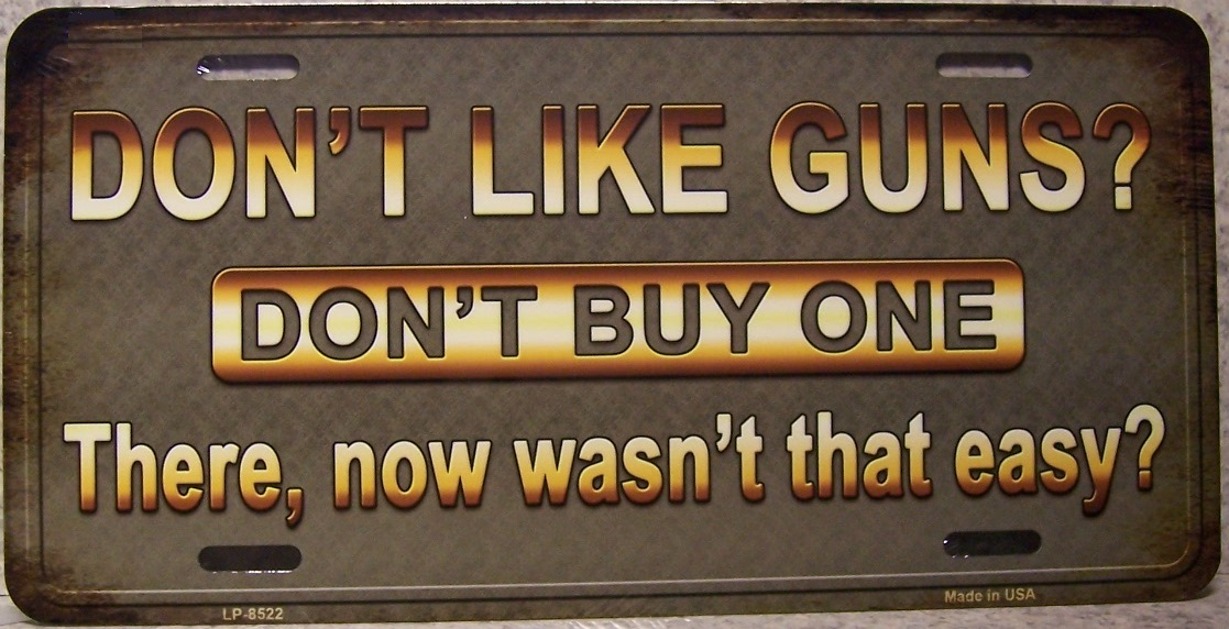 Dont Like Guns Dont buy One Aluminum Second Amendment License Plate thumbnail