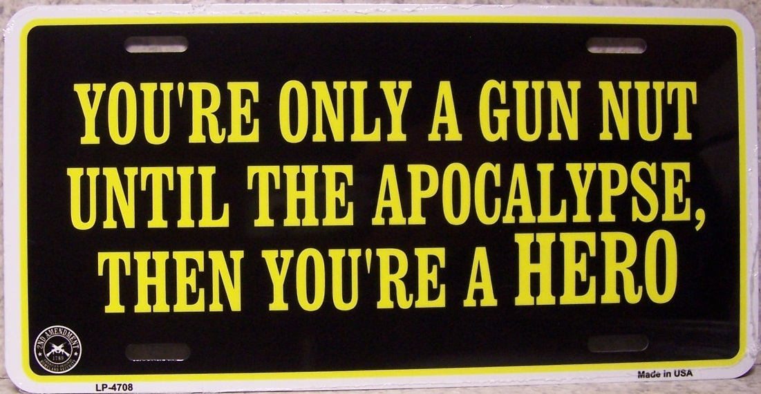 You are only a gun nut until the apocalypse then you are a hero Aluminum Second Amendment License Plate thumbnail