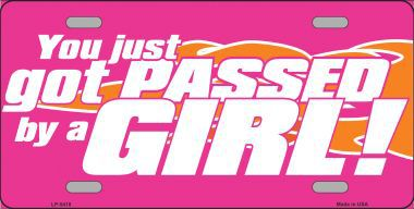 You Just Got Passed by a Girl Aluminum License Plate thumbnail
