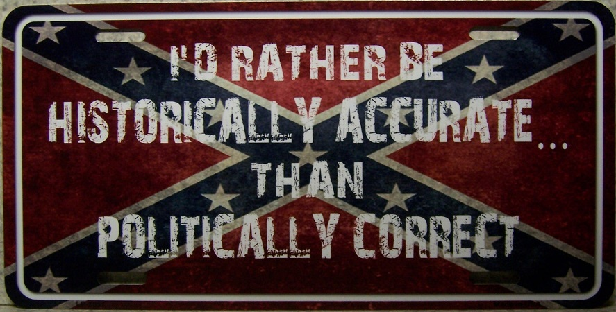 I Would Rather be Historically Than Politically CorrectAccurate Aluminum License Plate Confederate States of America thumbnail